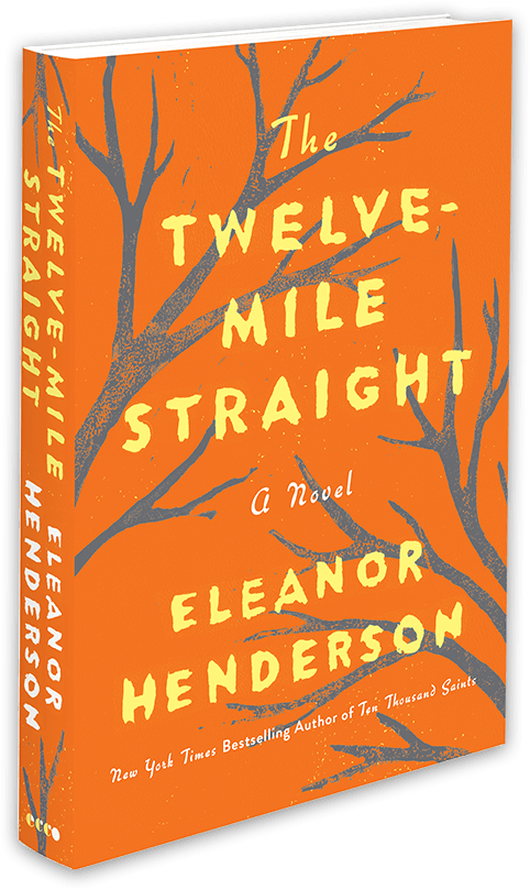 The Twelve-Mile Straight by author Eleanor Henderson
